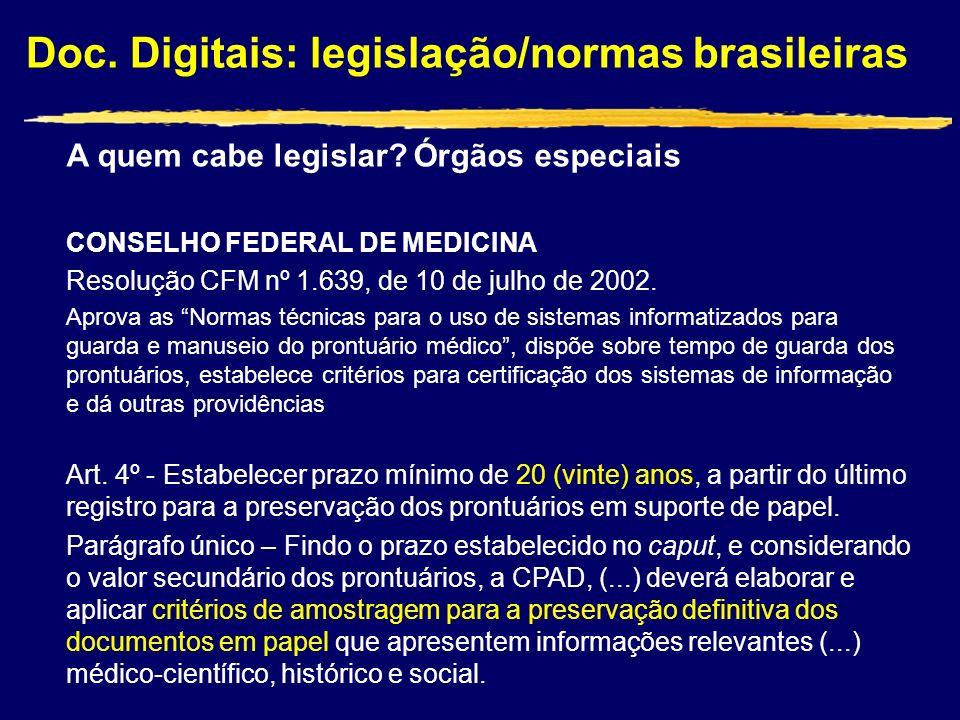 Doc. Digitais: legislação/normas brasileiras CONSELHO FEDERAL DE MEDICINA Resolução CFM nº 1.639, de 10 de julho de 2002. Aprova as Normas técnicas pa