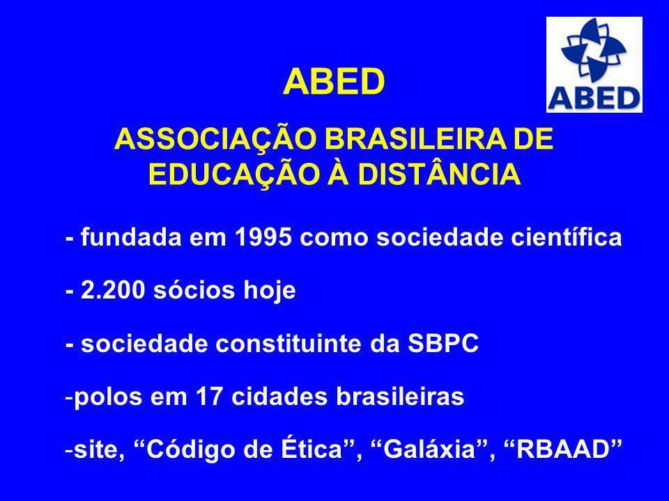 ABED ASSOCIAÇÃO BRASILEIRA DE EDUCAÇÃO À DISTÂNCIA - fundada em 1995 como sociedade científica - 2.200 sócios hoje - sociedade constituinte da SBPC -p