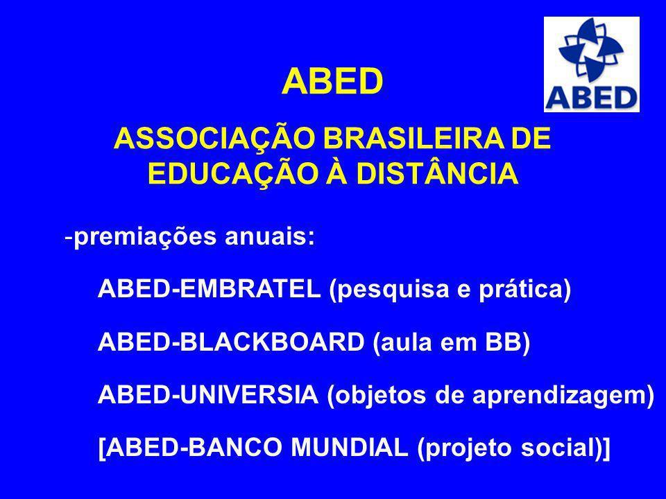 ABED ASSOCIAÇÃO BRASILEIRA DE EDUCAÇÃO À DISTÂNCIA -premiações anuais: ABED-EMBRATEL (pesquisa e prática) ABED-BLACKBOARD (aula em BB) ABED-UNIVERSIA