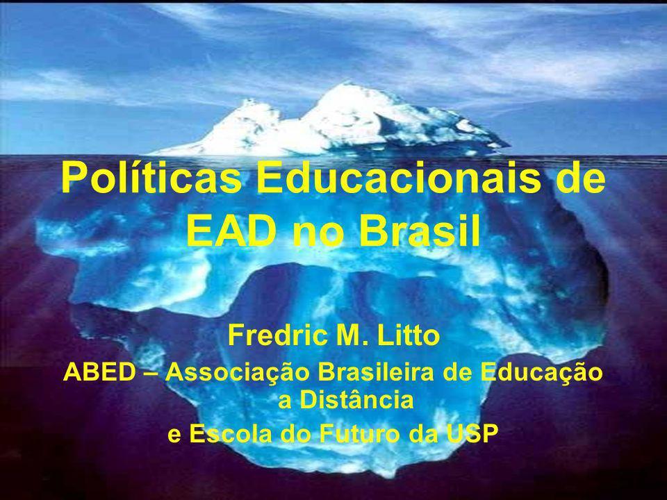 Políticas Educacionais de EAD no Brasil Fredric M. Litto ABED – Associação Brasileira de Educação a Distância e Escola do Futuro da USP