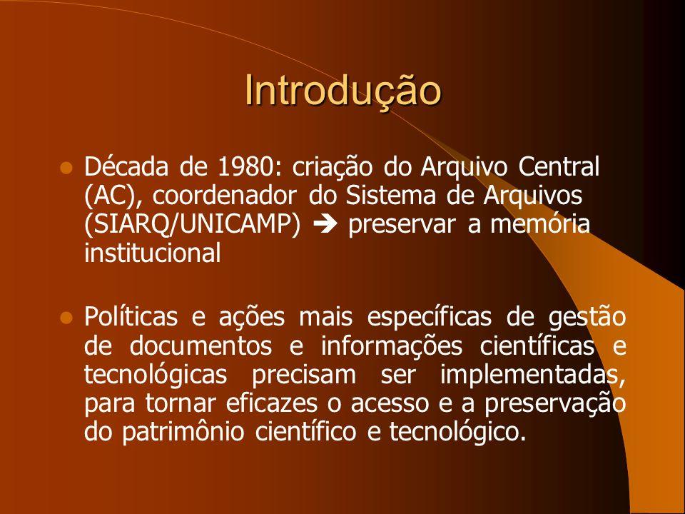 Introdução Década de 1980: criação do Arquivo Central (AC), coordenador do Sistema de Arquivos (SIARQ/UNICAMP) preservar a memória institucional Polít