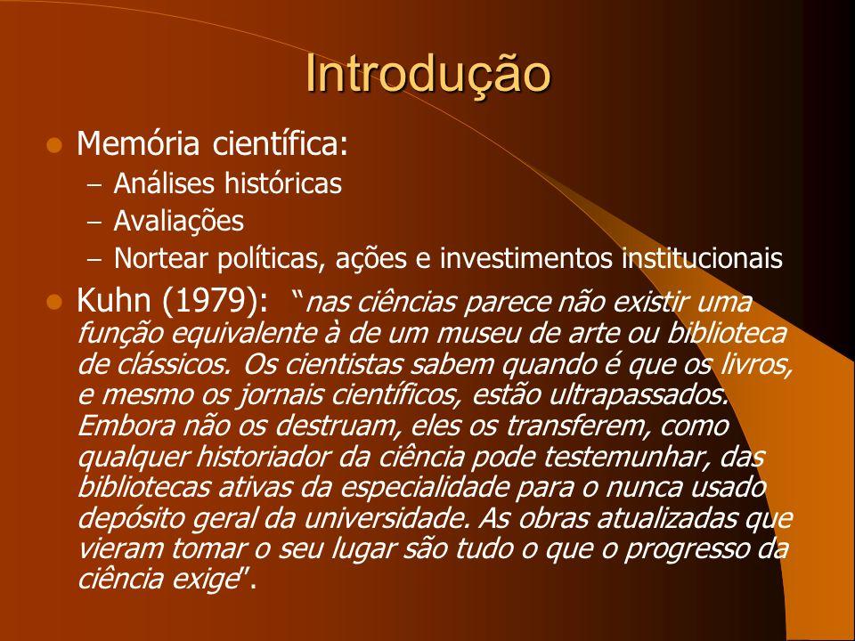 Introdução Memória científica: – Análises históricas – Avaliações – Nortear políticas, ações e investimentos institucionais Kuhn (1979):nas ciências p