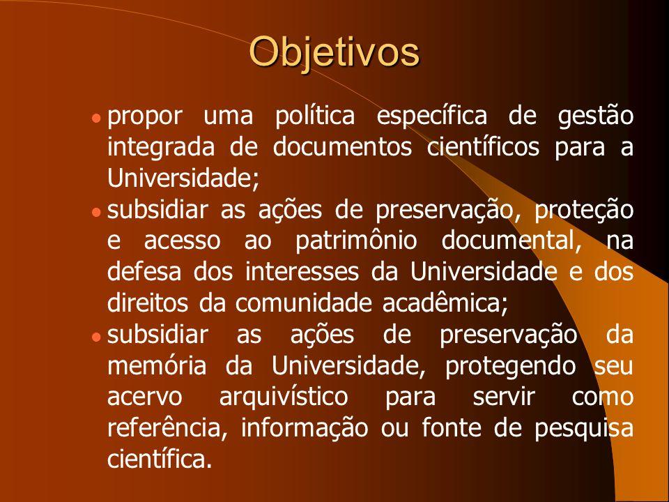Objetivos propor uma política específica de gestão integrada de documentos científicos para a Universidade; subsidiar as ações de preservação, proteçã