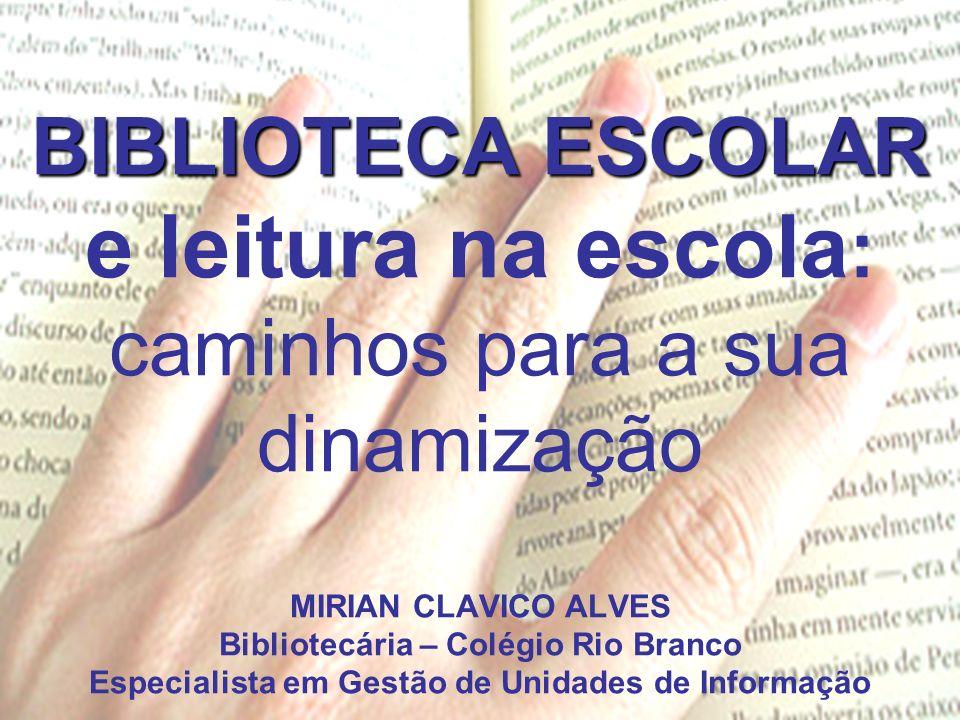 BIBLIOTECA ESCOLAR BIBLIOTECA ESCOLAR e leitura na escola : caminhos para a sua dinamização MIRIAN CLAVICO ALVES Bibliotecária – Colégio Rio Branco Es