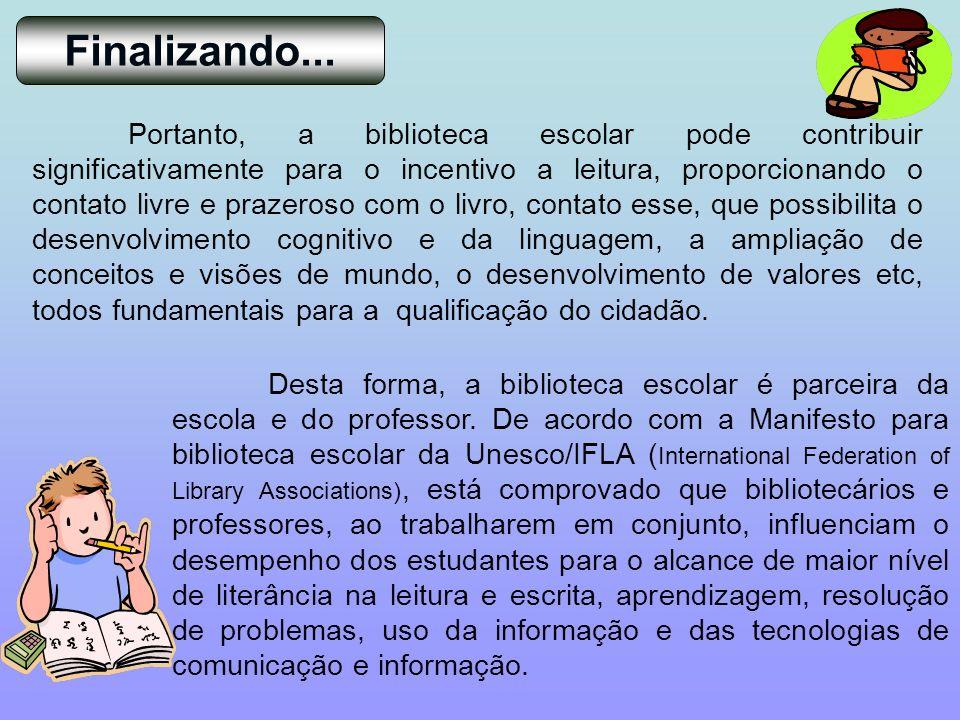 Desta forma, a biblioteca escolar é parceira da escola e do professor. De acordo com a Manifesto para biblioteca escolar da Unesco/IFLA ( Internationa