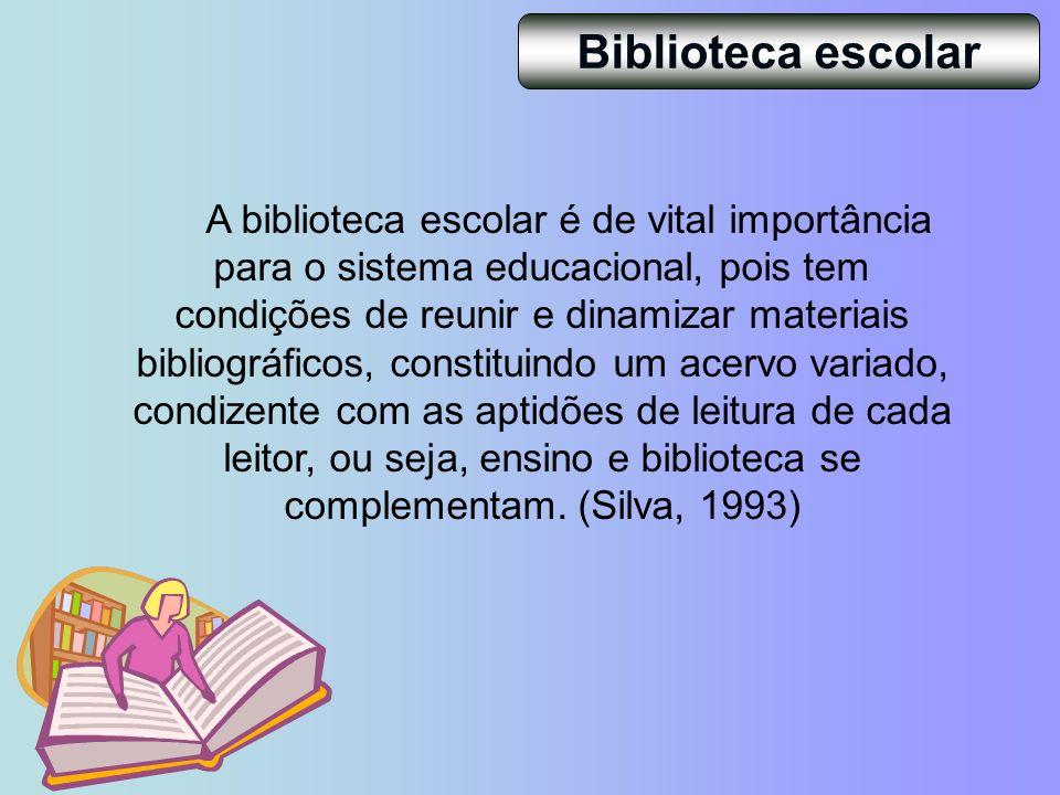A biblioteca escolar é de vital importância para o sistema educacional, pois tem condições de reunir e dinamizar materiais bibliográficos, constituind