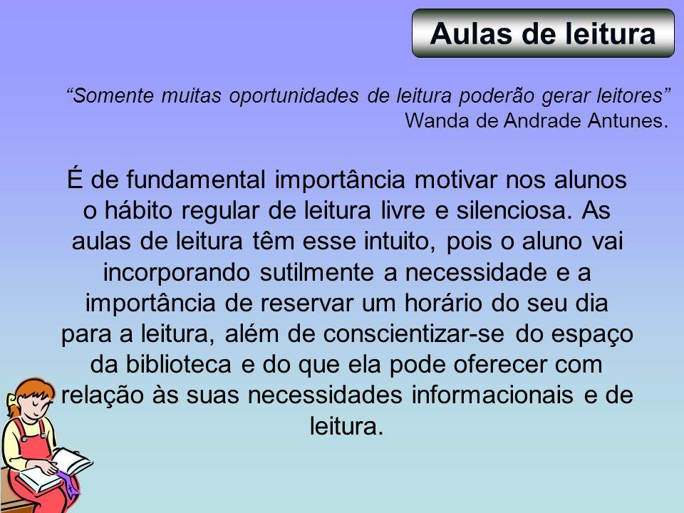 Aulas de leitura Somente muitas oportunidades de leitura poderão gerar leitores Wanda de Andrade Antunes. É de fundamental importância motivar nos alu