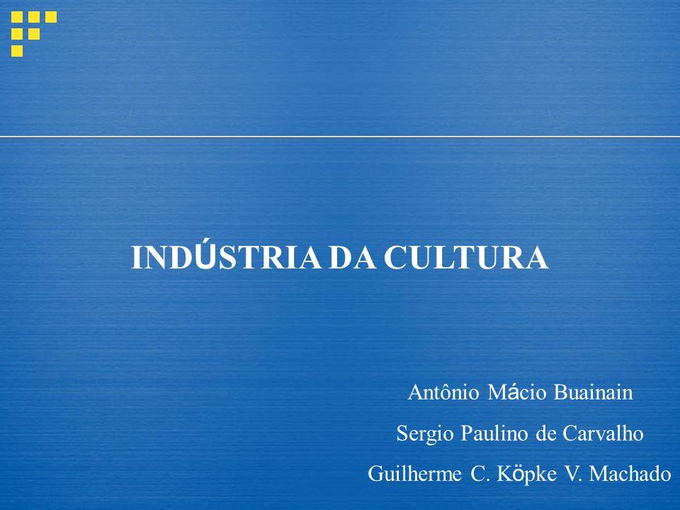 IND Ú STRIA DA CULTURA Antônio M á cio Buainain Sergio Paulino de Carvalho Guilherme C.