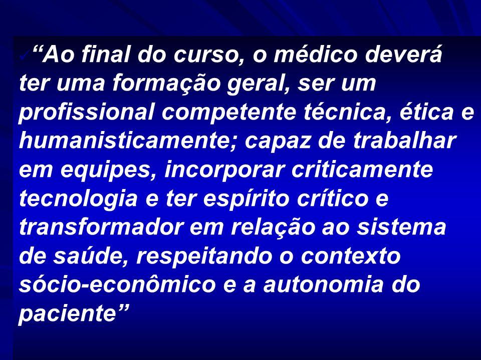 Ao final do curso, o médico deverá ter uma formação geral, ser um profissional competente técnica, ética e humanisticamente; capaz de trabalhar em equ