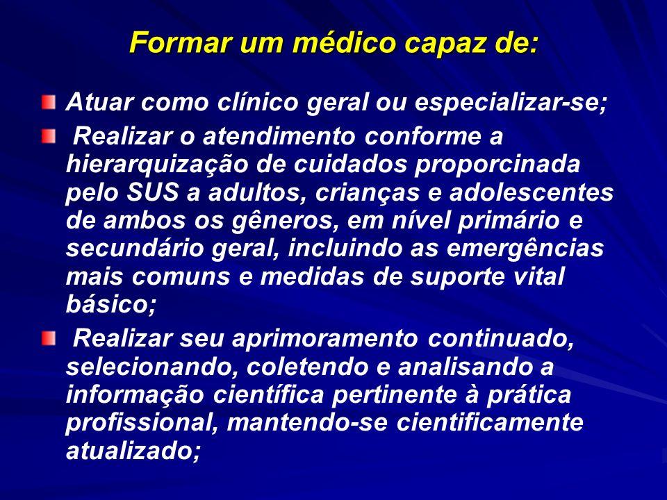 Formar um médico capaz de: Atuar como clínico geral ou especializar-se; Realizar o atendimento conforme a hierarquização de cuidados proporcinada pelo