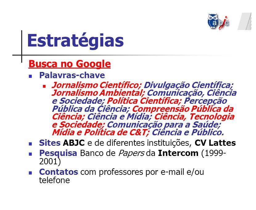 Estratégias Busca no Google Palavras-chave Jornalismo Científico; Divulgação Científica; Jornalismo Ambiental; Comunicação, Ciência e Sociedade; Polít