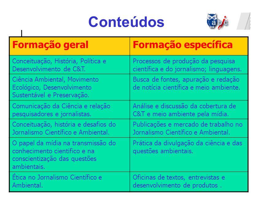 Formação geralFormação específica Conceituação, História, Política e Desenvolvimento de C&T. Processos de produção da pesquisa científica e do jornali