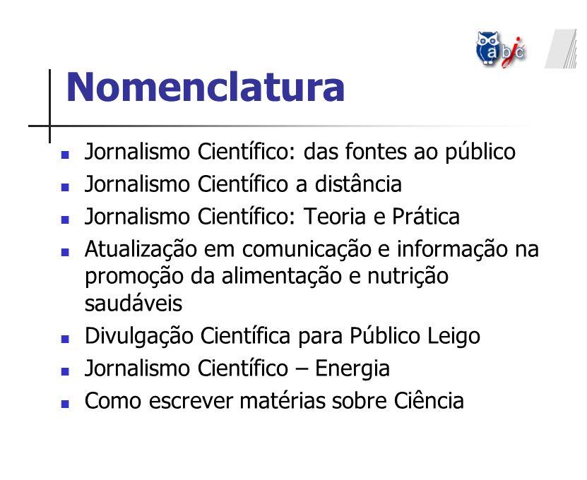 Nomenclatura Jornalismo Científico: das fontes ao público Jornalismo Científico a distância Jornalismo Científico: Teoria e Prática Atualização em com