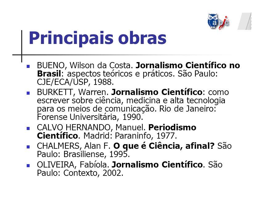Principais obras BUENO, Wilson da Costa. Jornalismo Científico no Brasil: aspectos teóricos e práticos. São Paulo: CJE/ECA/USP, 1988. BURKETT, Warren.