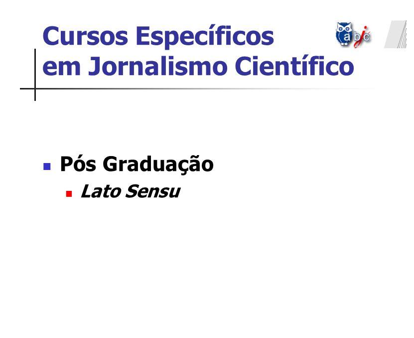 Cursos Específicos em Jornalismo Científico Pós Graduação Lato Sensu