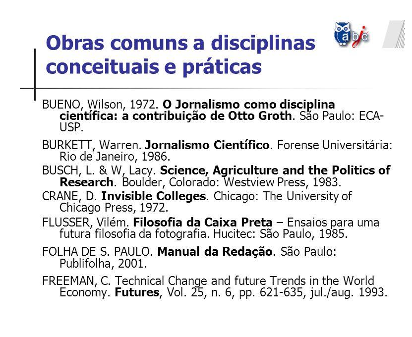 Obras comuns a disciplinas conceituais e práticas BUENO, Wilson, 1972. O Jornalismo como disciplina científica: a contribuição de Otto Groth. São Paul