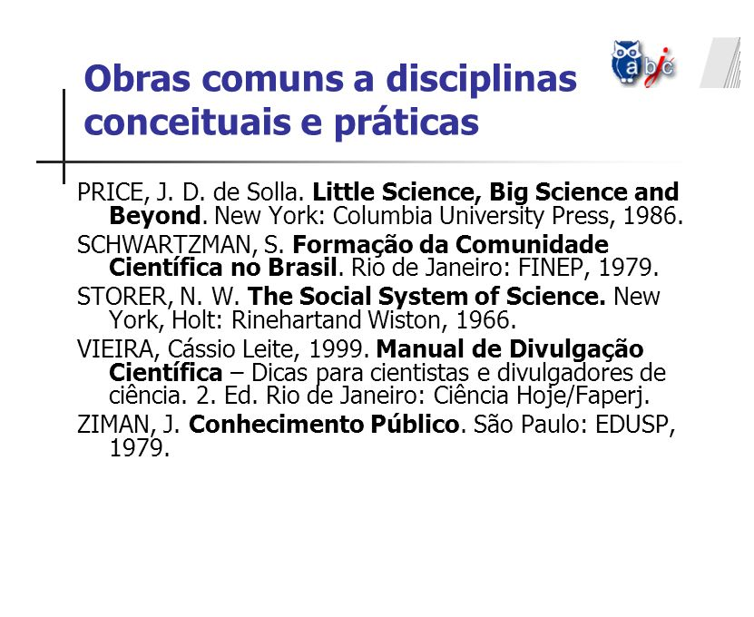 PRICE, J. D. de Solla. Little Science, Big Science and Beyond. New York: Columbia University Press, 1986. SCHWARTZMAN, S. Formação da Comunidade Cient