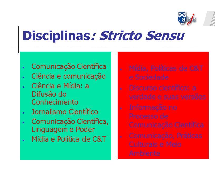 Disciplinas: Stricto Sensu Comunicação Científica Ciência e comunicação Ciência e Mídia: a Difusão do Conhecimento Jornalismo Científico Comunicação C