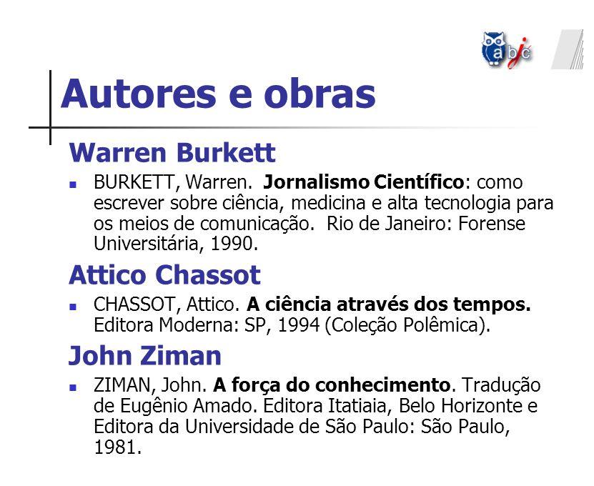 Autores e obras Warren Burkett BURKETT, Warren. Jornalismo Científico: como escrever sobre ciência, medicina e alta tecnologia para os meios de comuni