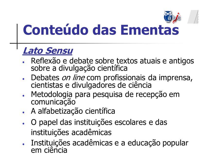 Lato Sensu Reflexão e debate sobre textos atuais e antigos sobre a divulgação científica Debates on line com profissionais da imprensa, cientistas e d