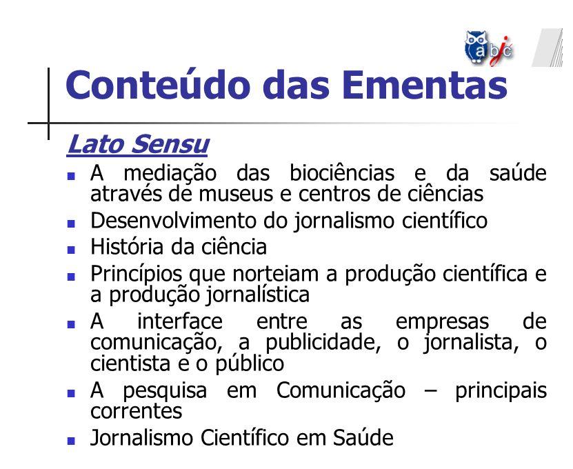 Lato Sensu A mediação das biociências e da saúde através de museus e centros de ciências Desenvolvimento do jornalismo científico História da ciência