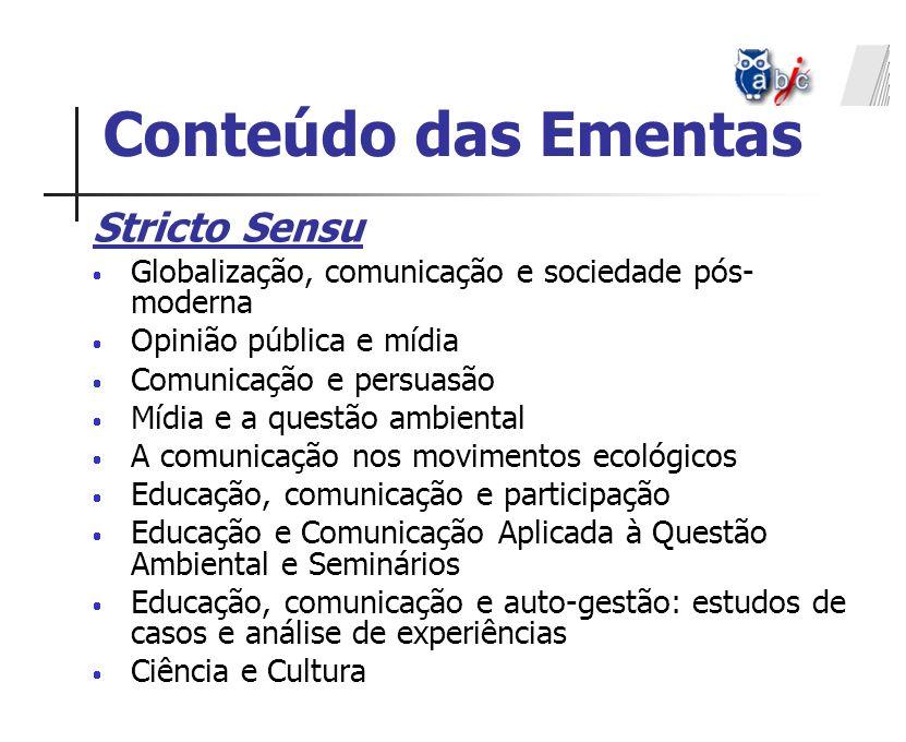 Stricto Sensu Globalização, comunicação e sociedade pós- moderna Opinião pública e mídia Comunicação e persuasão Mídia e a questão ambiental A comunic
