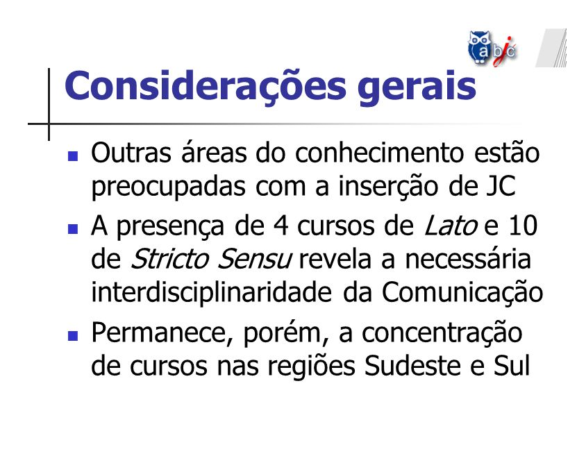 Outras áreas do conhecimento estão preocupadas com a inserção de JC A presença de 4 cursos de Lato e 10 de Stricto Sensu revela a necessária interdisc