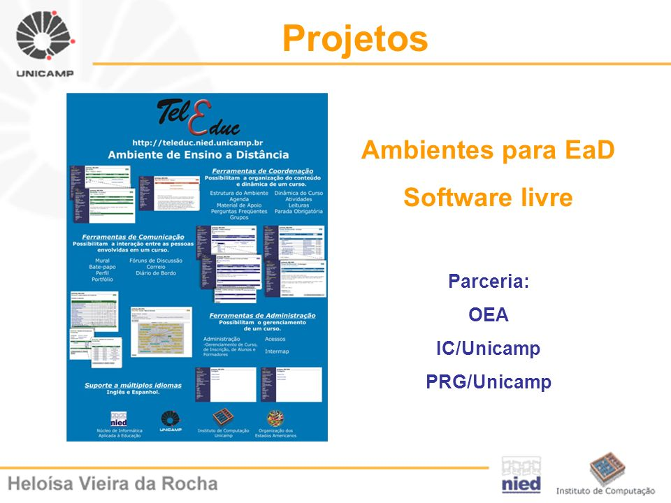 Projetos Ambientes para EaD Software livre Parceria: OEA IC/Unicamp PRG/Unicamp