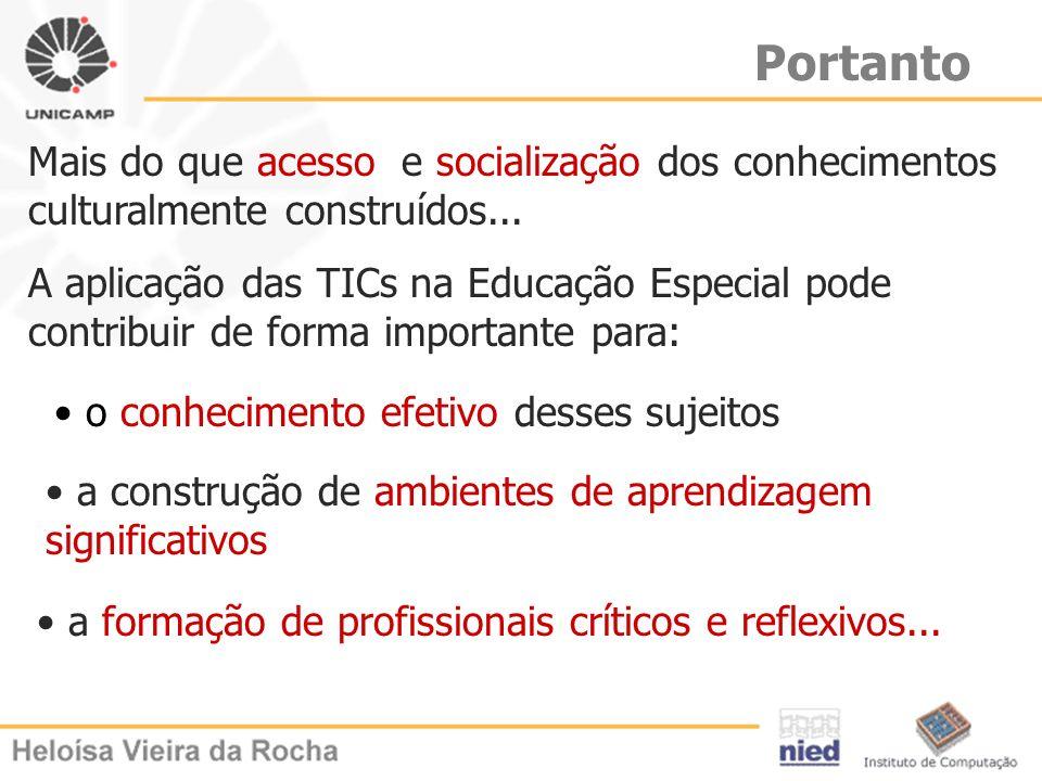 Mais do que acesso e socialização dos conhecimentos culturalmente construídos... A aplicação das TICs na Educação Especial pode contribuir de forma im
