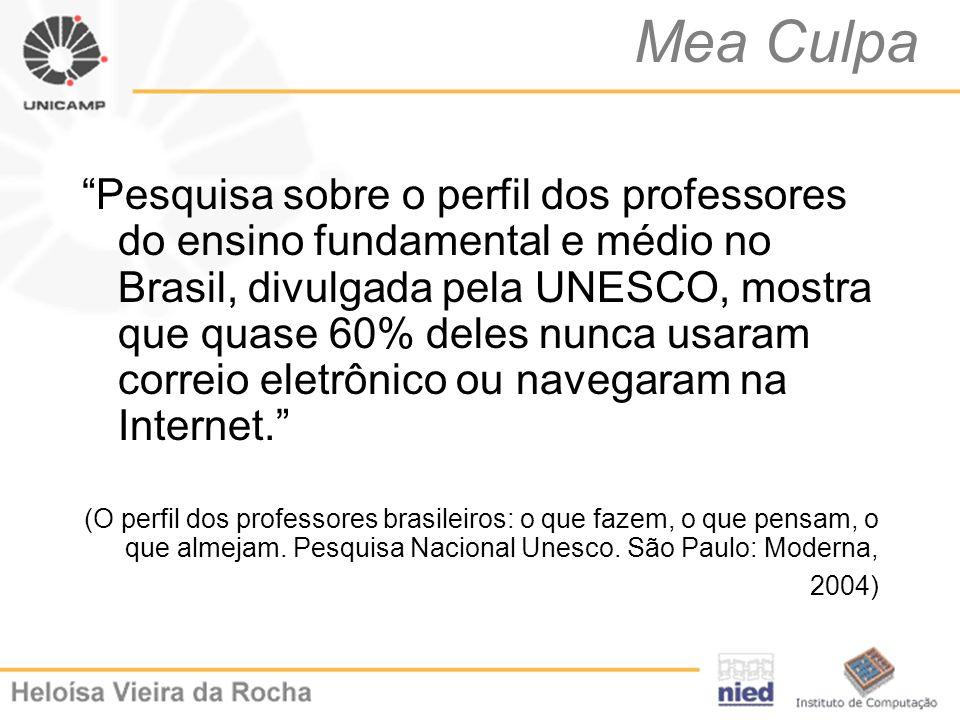 Mea Culpa Pesquisa sobre o perfil dos professores do ensino fundamental e médio no Brasil, divulgada pela UNESCO, mostra que quase 60% deles nunca usa