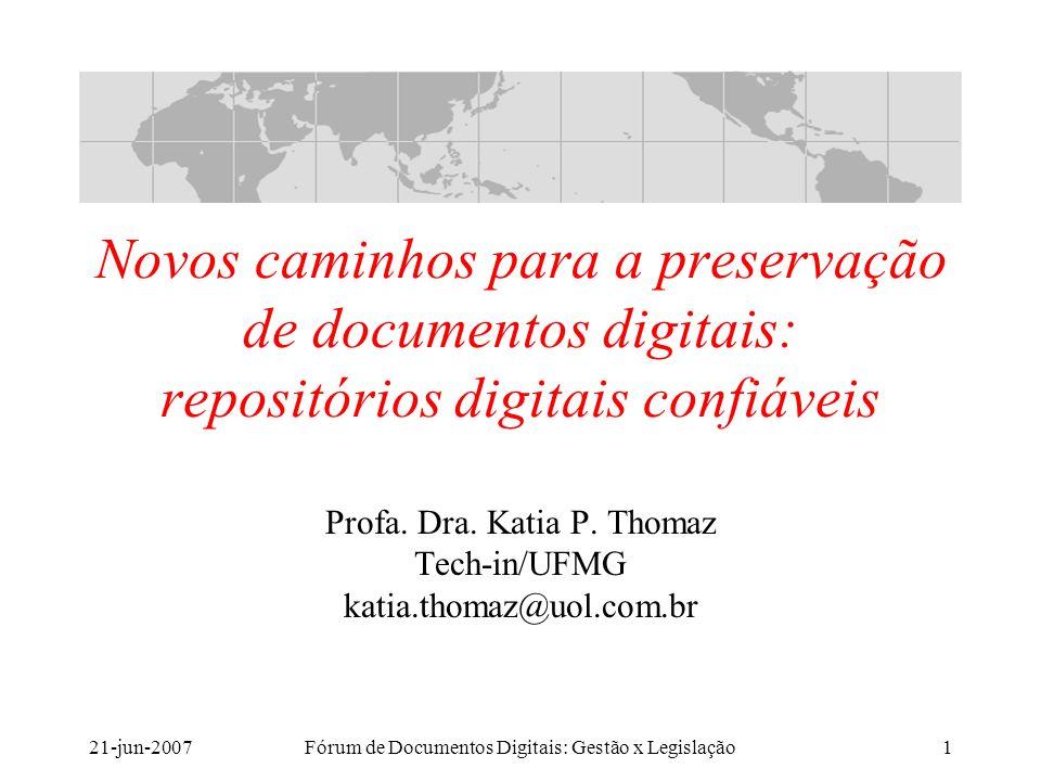 21-jun-2007Fórum de Documentos Digitais: Gestão x Legislação1 Novos caminhos para a preservação de documentos digitais: repositórios digitais confiáveis Profa.