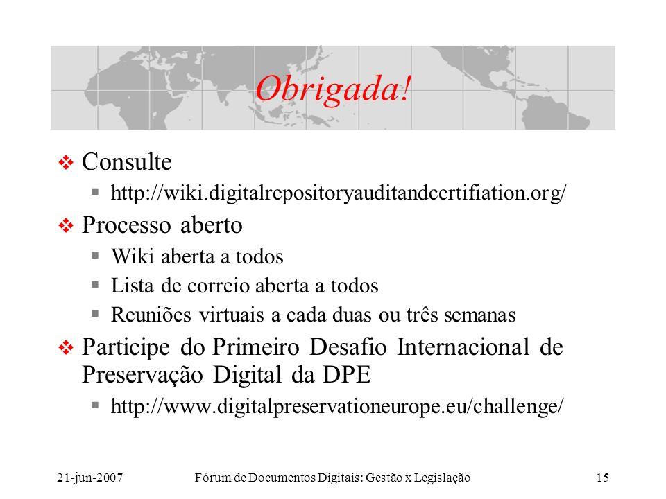 21-jun-2007Fórum de Documentos Digitais: Gestão x Legislação15 Obrigada.