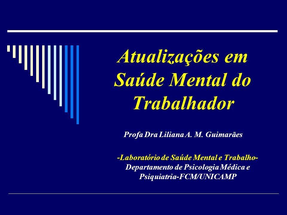 Atualizações em Saúde Mental do Trabalhador Profa Dra Liliana A. M. Guimarães -Laboratório de Saúde Mental e Trabalho- Departamento de Psicologia Médi