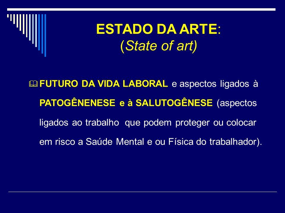 ESTADO DA ARTE: (State of art) FUTURO DA VIDA LABORAL e aspectos ligados à PATOGÊNENESE e à SALUTOGÊNESE (aspectos ligados ao trabalho que podem prote