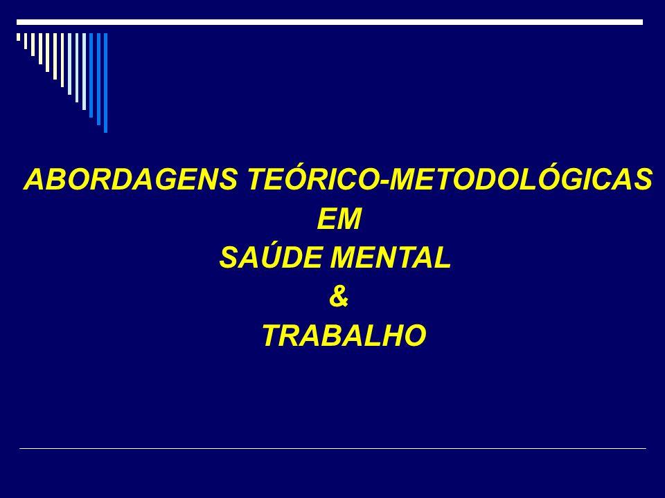ABORDAGENS TEÓRICO-METODOLÓGICAS EM SAÚDE MENTAL & TRABALHO