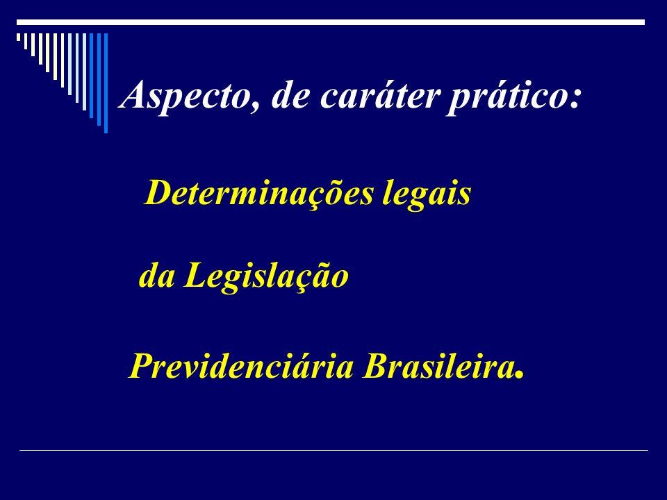 Aspecto, de caráter prático: Determinações legais da Legislação Previdenciária Brasileira.
