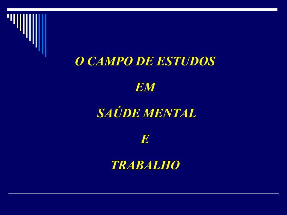 O CAMPO DE ESTUDOS EM SAÚDE MENTAL E TRABALHO