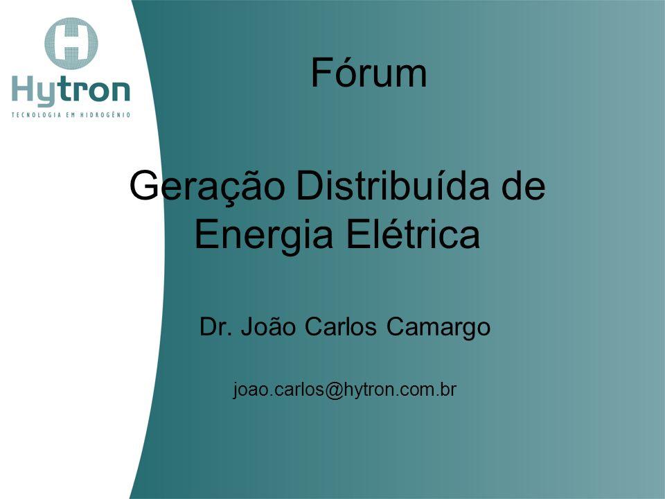 Geração Distribuída de Energia Elétrica Dr. João Carlos Camargo joao.carlos@hytron.com.br Fórum