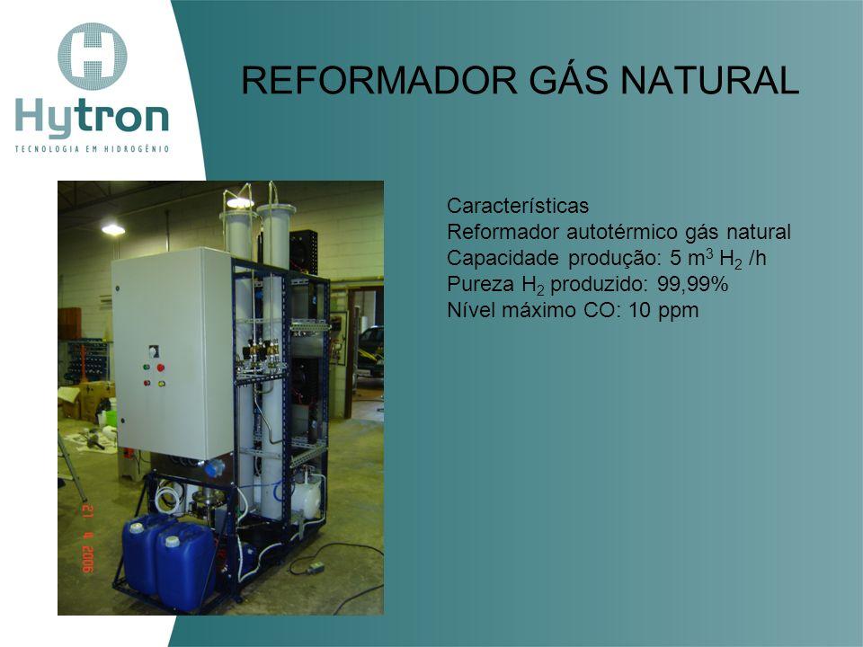 REFORMADOR GÁS NATURAL Características Reformador autotérmico gás natural Capacidade produção: 5 m 3 H 2 /h Pureza H 2 produzido: 99,99% Nível máximo