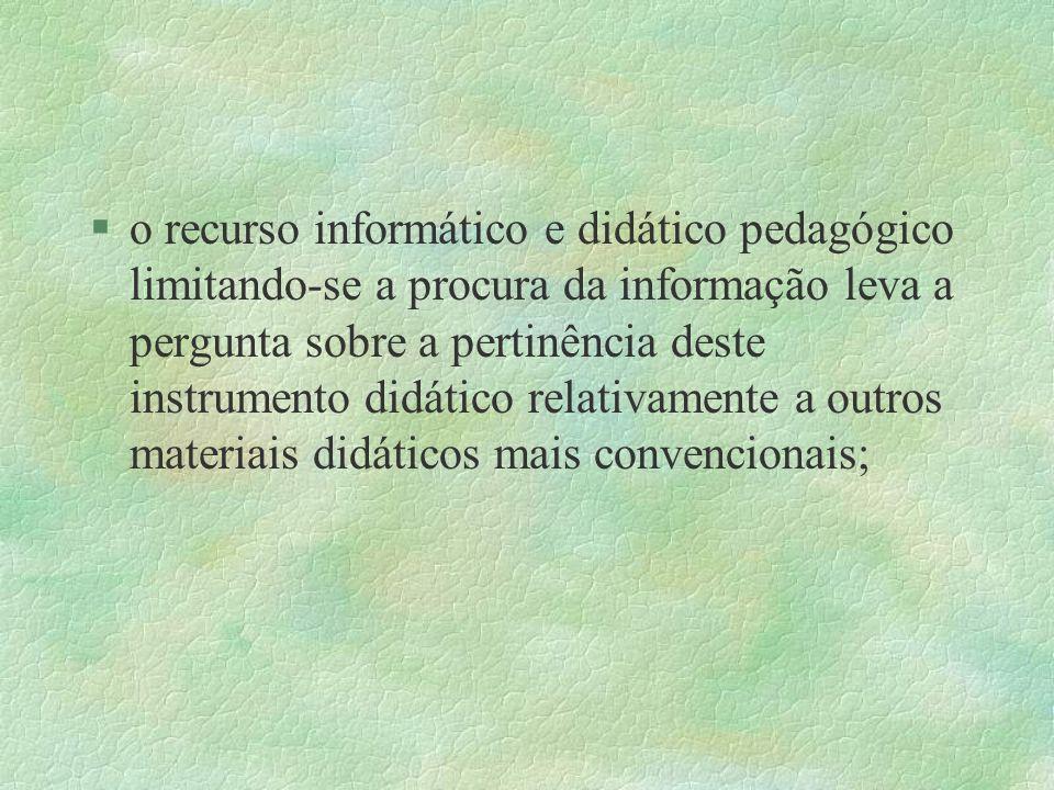 §o recurso informático e didático pedagógico limitando-se a procura da informação leva a pergunta sobre a pertinência deste instrumento didático relat