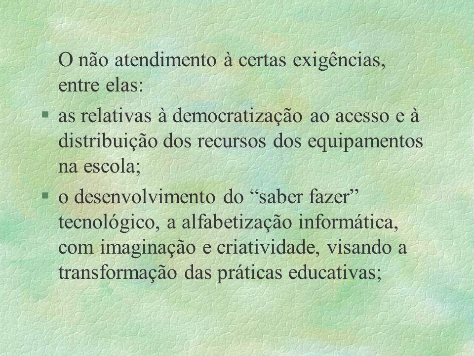 O não atendimento à certas exigências, entre elas: §as relativas à democratização ao acesso e à distribuição dos recursos dos equipamentos na escola;