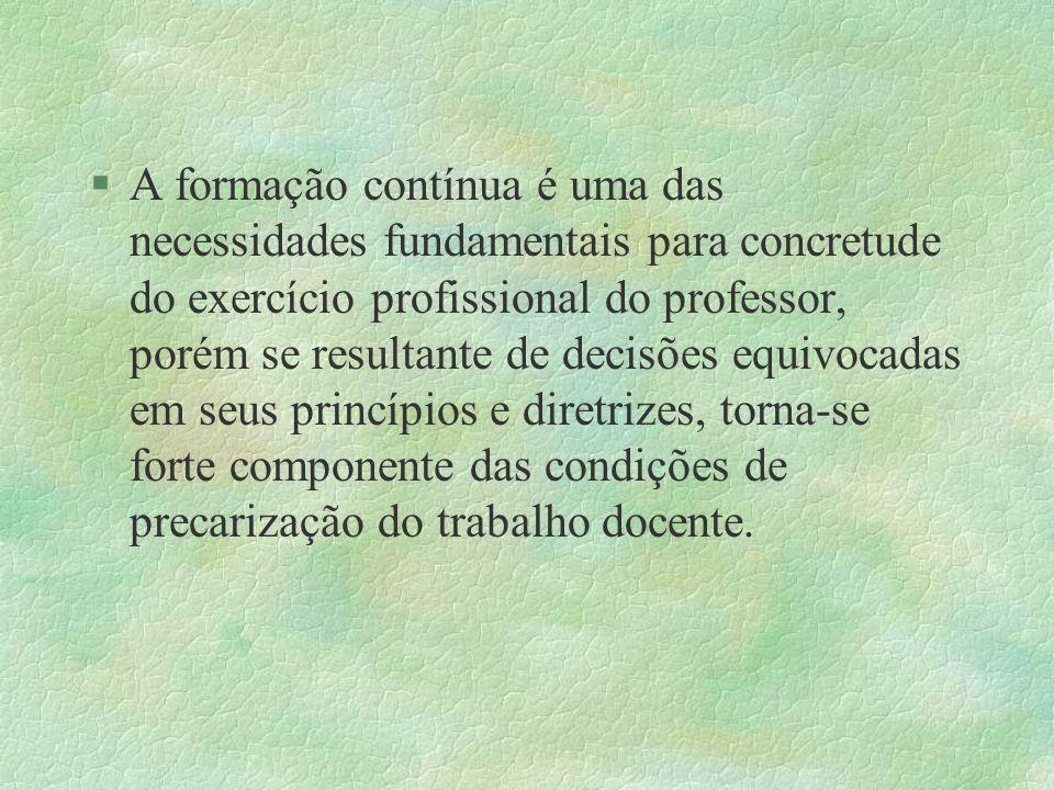 §A formação contínua é uma das necessidades fundamentais para concretude do exercício profissional do professor, porém se resultante de decisões equiv