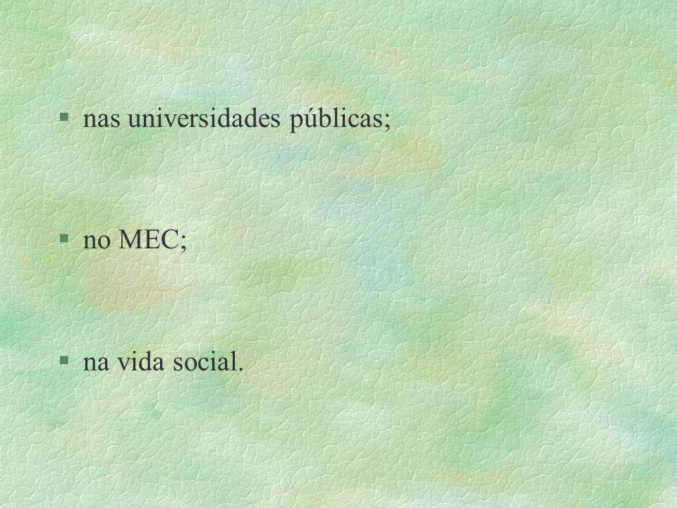§nas universidades públicas; §no MEC; §na vida social.