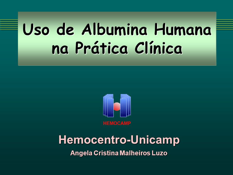 Uso de Albumina Humana na Prática Clínica Hemocentro-Unicamp Angela Cristina Malheiros Luzo