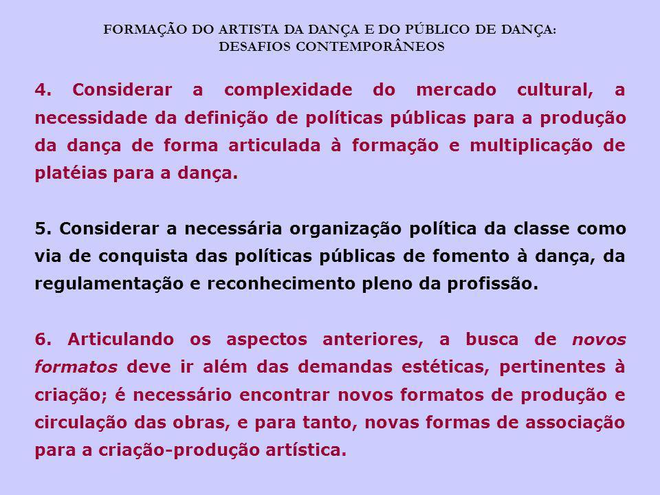 FORMAÇÃO DO ARTISTA DA DANÇA E DO PÚBLICO DE DANÇA: DESAFIOS CONTEMPORÂNEOS 4. Considerar a complexidade do mercado cultural, a necessidade da definiç