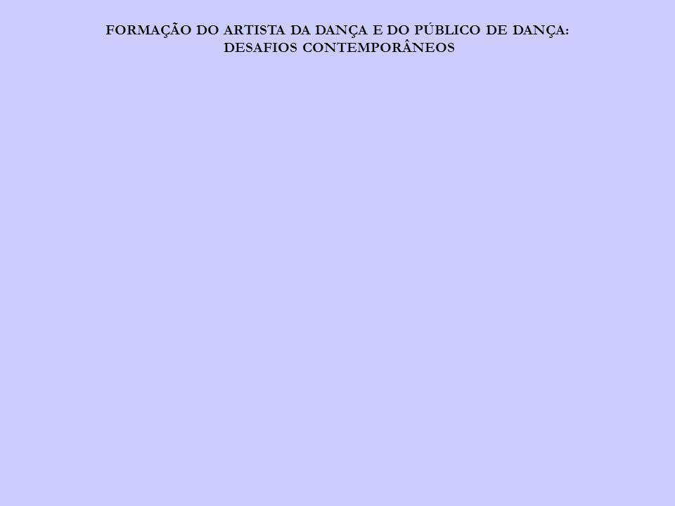 FORMAÇÃO DO ARTISTA DA DANÇA E DO PÚBLICO DE DANÇA: DESAFIOS CONTEMPORÂNEOS