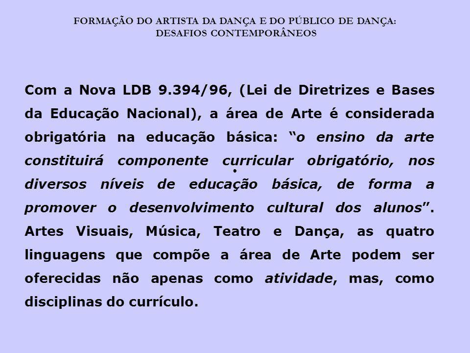 FORMAÇÃO DO ARTISTA DA DANÇA E DO PÚBLICO DE DANÇA: DESAFIOS CONTEMPORÂNEOS Com a Nova LDB 9.394/96, (Lei de Diretrizes e Bases da Educação Nacional),