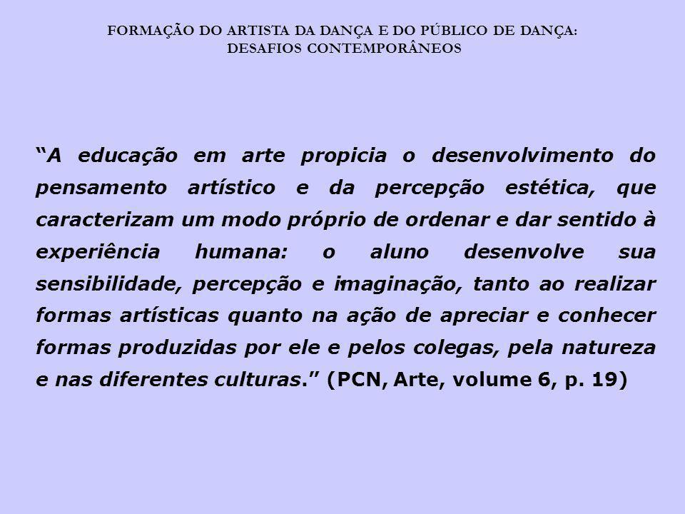 FORMAÇÃO DO ARTISTA DA DANÇA E DO PÚBLICO DE DANÇA: DESAFIOS CONTEMPORÂNEOS Temos uma legislação educacional que incorpora o ensino da arte, destaca sua importância, mas isto está de fato sendo cumprido.