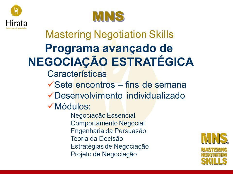 MNS MNS Mastering Negotiation Skills Programa avançado de NEGOCIAÇÃO ESTRATÉGICA Características Sete encontros – fins de semana Desenvolvimento indiv