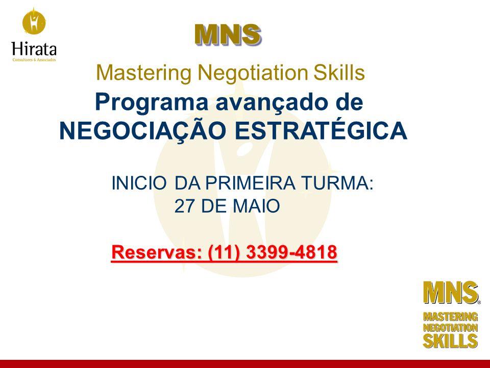 MNS MNS Mastering Negotiation Skills Programa avançado de NEGOCIAÇÃO ESTRATÉGICA INICIO DA PRIMEIRA TURMA: 27 DE MAIO Reservas: (11) 3399-4818